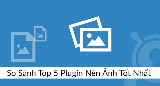 Top 5 Plugin nén ảnh WordPress tốt nhất